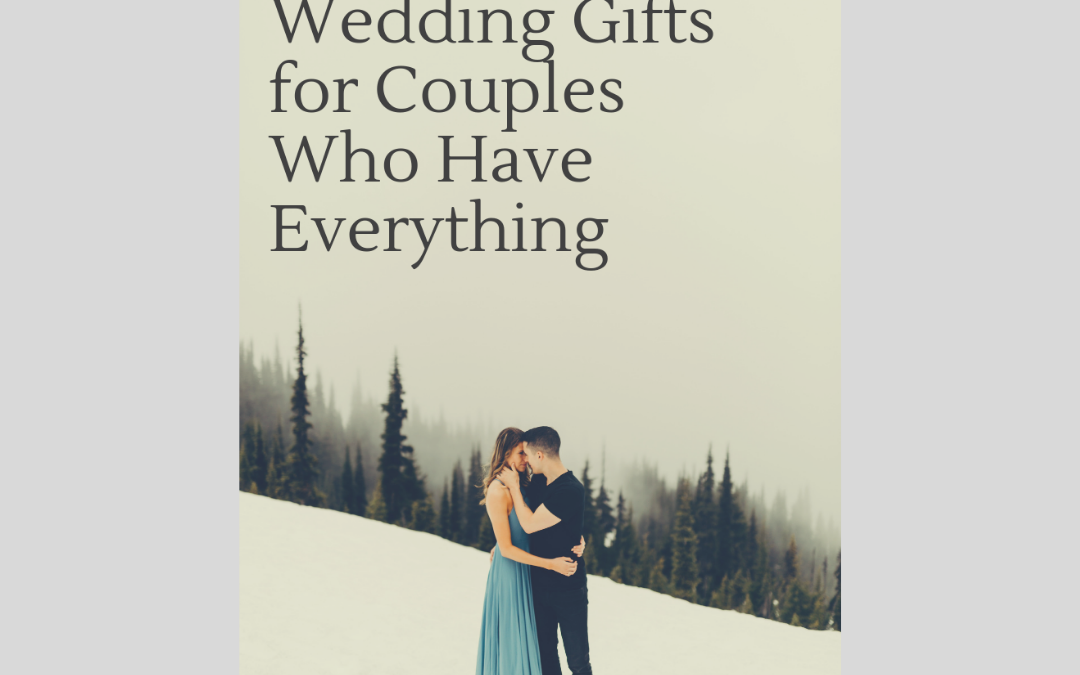 5 Unique Wedding Gifts For Couples Who Have Everything
