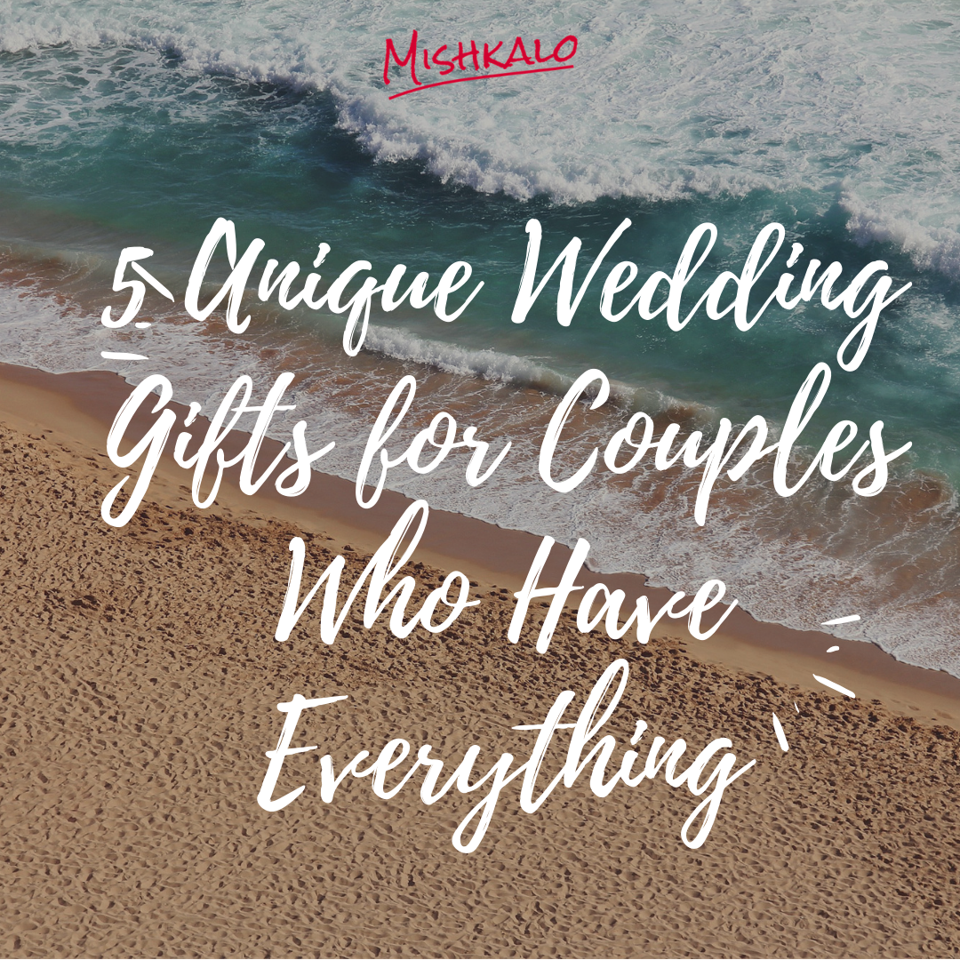 Unique Wedding Gifts For Couples who have Everything | Mishkalo