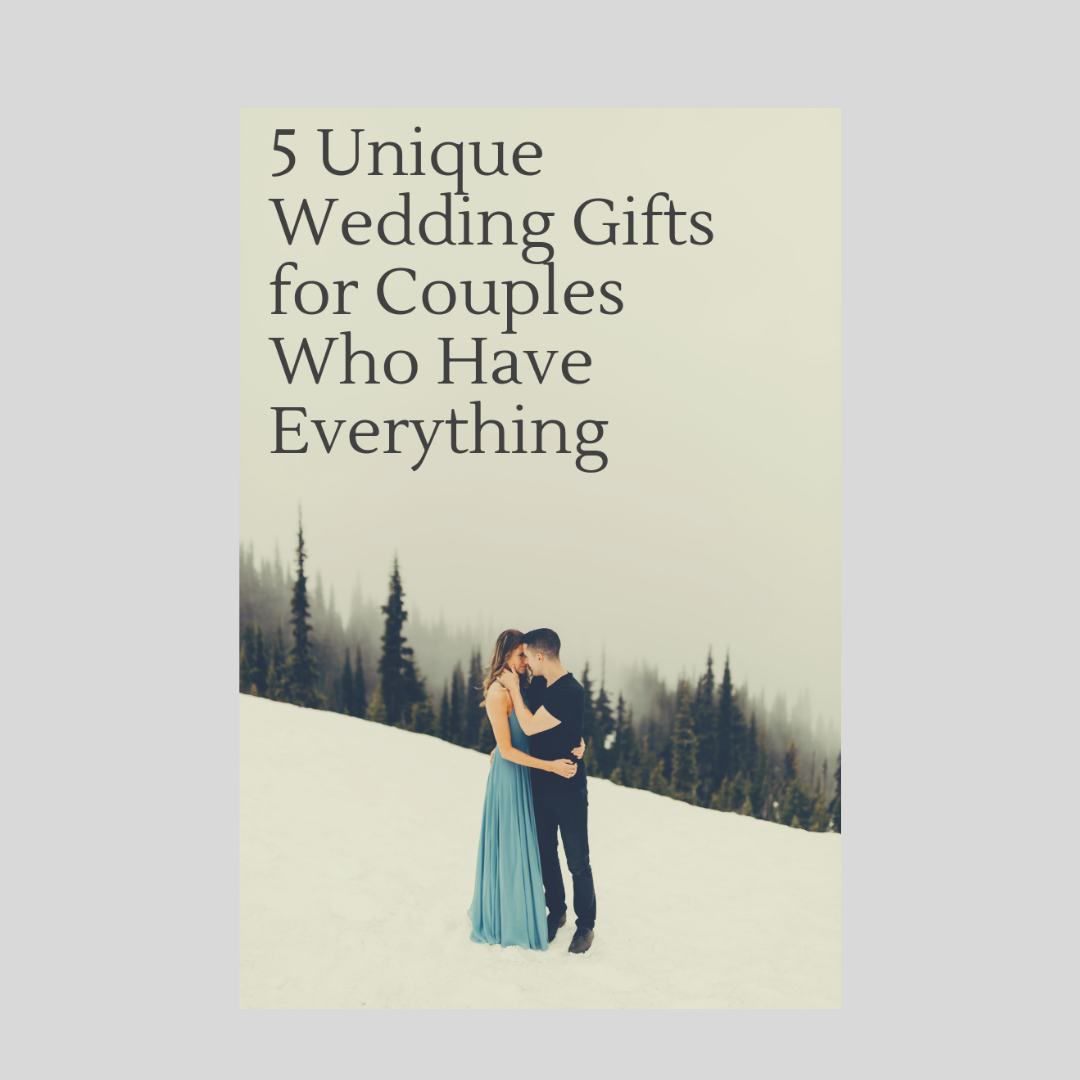 Wedding Gifts For Couples Who Have Everything